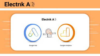 Why and How to link Google Ads (AdWords) with Google Analytics-ElectrikAI
